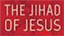 Christians and Muslims Should Embrace 'The Jihad of Jesus': After All, This Is Our Shared Jihad