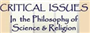 Critical Issues in the Philosophy of Science and Religion